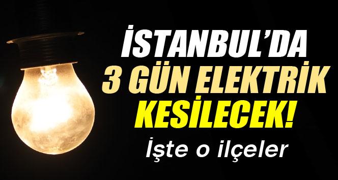 DİKKAT!İstanbul'da 3 gün elektrik kesintisi var