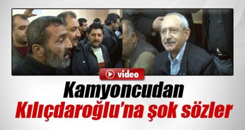 Kamyoncunun sözleri Kılıçdaroğlu'nu şok etti!