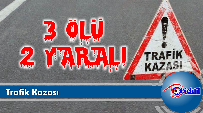 Trafik Kazası: 3 Ölü 2 Yaralı