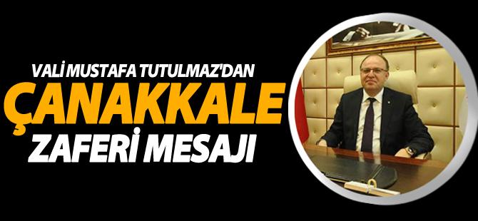 """Vali Mustafa Tutulmaz'ın """"Çanakkale Zaferi Ve Şehitleri Anma Günü"""" Mesajı"""