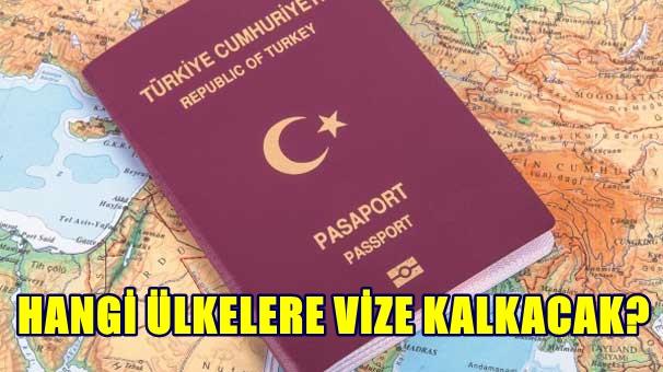 Hangi ülkelere vize kalkacak?