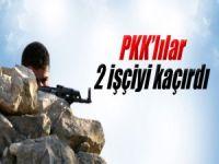 PKK şantiye basıp 2 işçiyi kaçırdı
