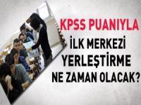 2014 KPSS puanıyla ilk merkezi yerleştirme ne zaman olacak?