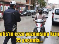 Polis'in ceza yazmasına kızıp, 75 yaşında...
