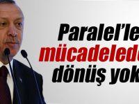 Erdoğan: 'Paralel'le Mücadeleden Dönüş Yok'