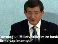 Başbakan Davutoğlu: 'Milletvekillerimize Baskı ve Yönlendirme Yapılmamıştır'