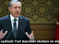 Cumhurbaşkanı Erdoğan Açıkladı! Yurt Dışındaki Okullara Ne Olacak?