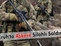 Eruh'ta Askere Silahlı Saldırı