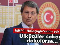 MHP'li Halaçoğlu: 'Ülkücüler sokağa döküldüğü zaman...'
