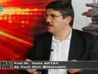Siirt Milletvekili Yasin Aktay'dan Kanal 56'da flaş açıklamalar