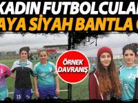 Kadın Futbolcular Sahaya Siyah Bantla Çıktı